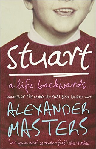 Stuart - A Life Backwards by Alexander Masters