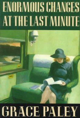 Enormous Changes at the Last Minute by Grace Paley