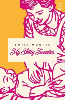 My Shitty Twenties by Emily Morris