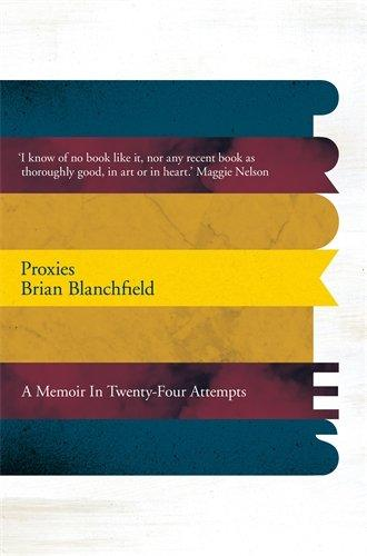 Proxies: A Memoir in Twenty-Four Attempts by Brian Blanchfield