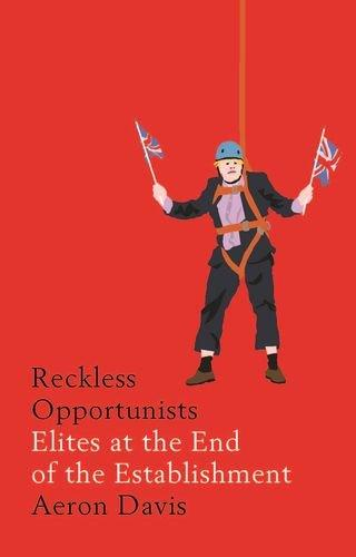 Reckless opportunists: Elites at the end of the Establishment by Aeron Jones