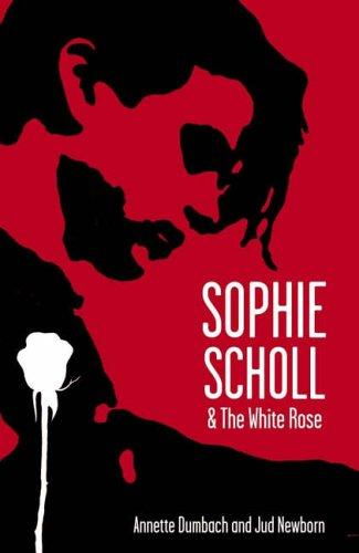 Sophie Scholl and the White Rose by Annette Dumbach & Jud Newborn