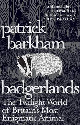 Badgerlands; The Twilight World of Britain's Most Enigmatic Animal by Patrick Barkham