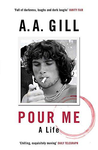 Pour me: A Life by AA Gill