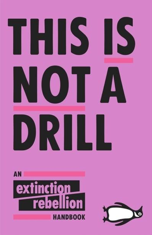 This is Not a Drill, by The Extinction Rebellion